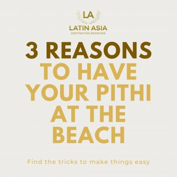Tips and reasons to have your pithi at the beach by latin asia one stop solution